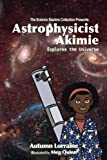 Astrophysicist Akimie: Explores the Universe (The Science Starters Collection) (Volume 1)