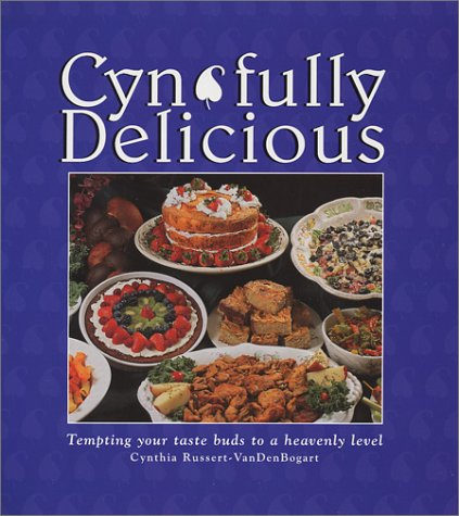 Cyn-Fully Delicious : Tempting Your Taste Buds to a Heavenly Level - Cynthia Russert-VanDenBogart