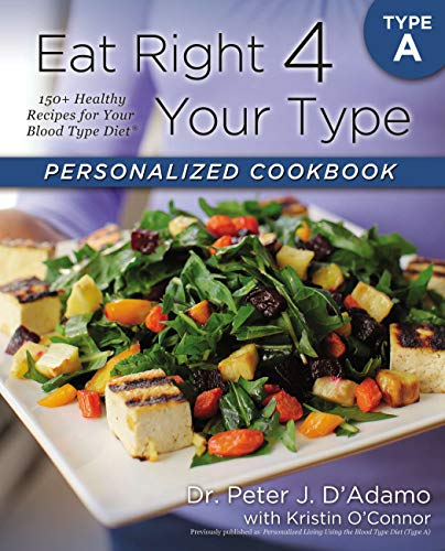 Eat Right 4 Your Type Personalized Cookbook Type A: 150+ Healthy Recipes For Your Blood Type Diet (Grocery List For High Protein Low Carb Diet)