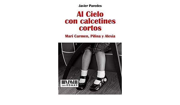 Amazon.com: Al Cielo con calcetines cortos: Mari Carmen, Pilina y Alexia (Spanish Edition) eBook: Javier Paredes: Kindle Store