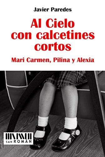 Al Cielo con calcetines cortos: Mari Carmen, Pilina y Alexia (Spanish Edition)
