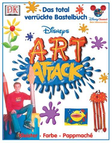 ART ATTACK - Das total verrückte Bastelbuch: Kleister, Farbe, Pappmaché