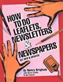 How to Do Leaflets, Newsletters and Newspapers, Nancy Brigham and Maria Catalfio, 096290676X