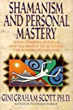 Shamanism and Personal Mastery : Using Symbols, Rituals, and Talismans, Scott, Gini G. and Scott, 1557783810