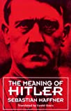 The Meaning of Hitler, Sebastian Haffner, 0674557751