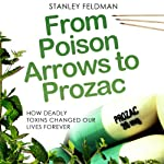 From Poison Arrows to Prozac: How Deadly Toxins Changed Our Lives Forever | Stanley Feldman