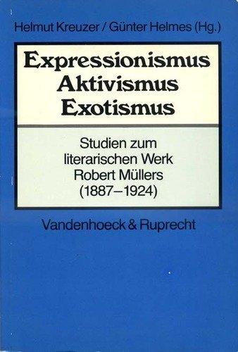 Expressionismus, Aktivismus, Exotismus: Studien zum literarischen Werk Robert Mullers (1887-1924) : mit zeitgenossischen Rezeptionsdokumenten und einer Bibliographie (German Edition)