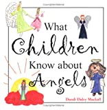 What Children Know about Angels, Dandi Daley Mackall, 1570716307