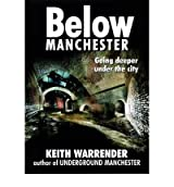 Below Manchester Going Deeper Under the City by Warrender, Keith ( AUTHOR ) Nov-09-2009 Paperback