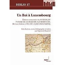 Un Roi à Luxembourg: Édition commentée du Journal du Voyage de sa Majesté à Luxembourg, Mercure Galant, Juin 1687, II (Seconde partie) (Biblio 17 t. 207) (French Edition)