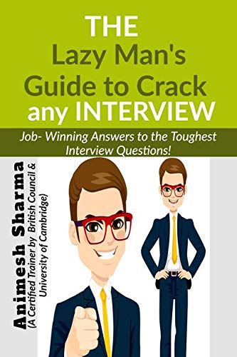 The Lazy Man's Guide to Crack any INTERVIEW: Job-Winning Answers to the Toughest Interview Questions!