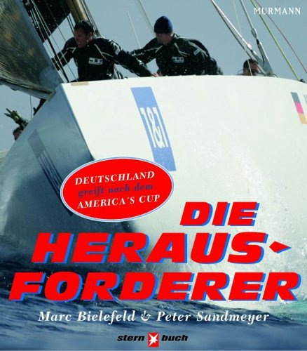 Die Herausforderer: Die erste deutsche Kampagne, den America's Cup zu gewinnen