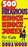 500 Hilarious Knock-Knock Jokes for Kids, Dora Wood and Matthew Sartwell, 0345381602