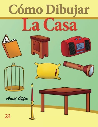 Como Dibujar: La Casa: Libros de Dibujo (Como Dibujar Comics) (Volume 23) (Spanish Edition) [amit offir] (Tapa Blanda)