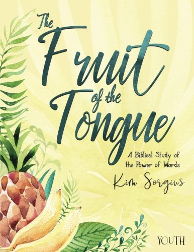 Fruit of the Tongue: A Biblical Study of the Power of Words (YOUTH)