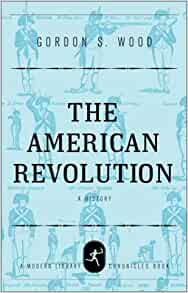 gordon wood american revolution New york times bestselleran elegant synthesis done by the leading scholar in the field, which nicely integrates the work on the american revolution over the last.