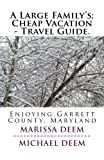 img - for A Large Family's; Cheap Vacation - Travel Guide.: Enjoying Garrett County, Maryland (Volume 1) book / textbook / text book