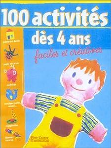 """Afficher """"100 activités dès 4 ans faciles et créatives"""""""