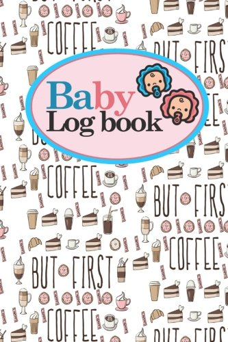 Baby Logbook: Daily Childcare Journal, Health Record, Sleeping Schedule Log, Meal Recorder, Cute Coffee Cover, 6 x 9 (Baby Logbooks) (Volume 2) ebook