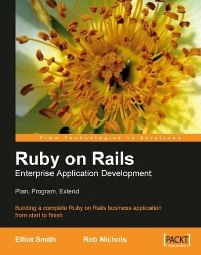 Ruby on Rails Enterprise Application Development: Plan,