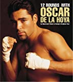 img - for 12 Rounds With Oscar De LA Hoya: An Illustrated Tribute to Boxing's Brightest Star book / textbook / text book