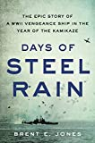Days of Steel Rain: The Epic Story of a WWII