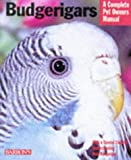 Budgerigars: Everything About Purchase, Care, Nutrition, Behavior, and Training (Barron's Complete Pet Owner's Manuals)