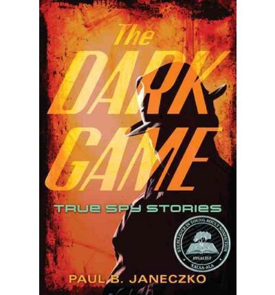 Download The Dark Game: True Spy Stories from Invisible Ink to CIA Moles pdf
