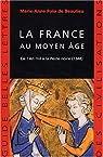 La France au moyen âge : De l'An mil à la Peste noire, 1348 par Dujarier