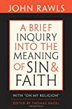 A Brief Inquiry into the Meaning of Sin and Faith, John Rawls, 0674033310