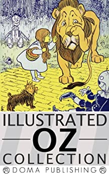 Wizard of Oz Illustrated Series: 15 Books, Wonderful Wizard of Oz, Marvelous Land, Dorothy and the Wizard, Road to Oz, Emerald City, Ozma of Oz, Patchwork Girl, Glinda of Oz MORE! by [Baum, L. Frank, Doma Publishing House]