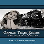 Kathleen's Vision: Orphan Train Riders | LInda Baten Johnson