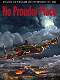 No Prouder Place: Canadians and the Bomber Command Experience, 1939-1945