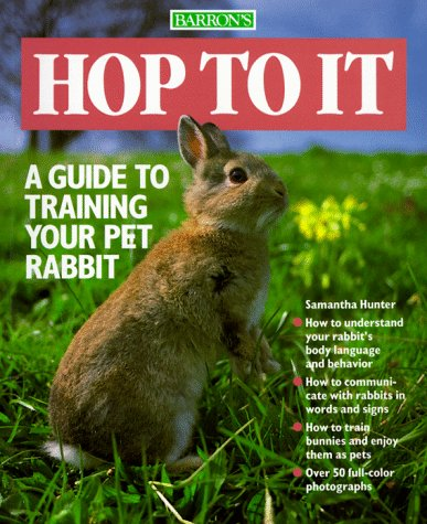 - Hop To It: A Guide to Training Your Pet Rabbit (Pet Series: Training)