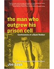 The Man Who Outgrew His Prison Cell: Confessions Of A Bank Robber: Written by Joe Loya, 2004 Edition, (1st Edition) Publisher: Rayo [Hardcover]