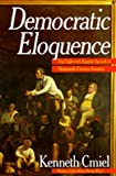 Democratic Eloquence : The Fight over Popular Speech in Nineteenth-Century America, Cmiel, Kenneth, 0520074858