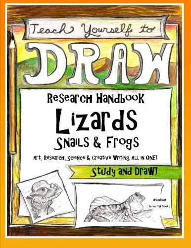Lizards, Snails and Frogs - Research Handbook: Art, Science and Creative Writing (Teach Yourself to Draw - Series 3) (Volume 6)
