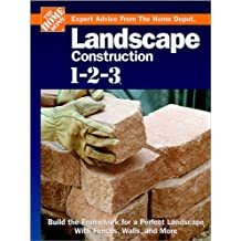 Landscape Construction 1-2-3: Build the Framework for a Perfect Landscape with Fences, Walls, and More