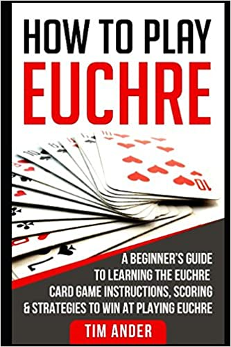 How to Play Euchre: A Beginner's Guide to Learning the