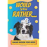 Would You Rather Game Book For Kids: Challenging Choices, And Funny Scenarios For Children 6-12 Years Old (Silly Childrens Books)