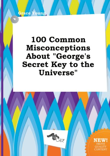 100 Common Misconceptions about George's Secret Key to the Universe
