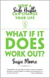img - for What If It Does Work Out?: How a Side Hustle Can Change Your Life book / textbook / text book