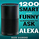 1200 Smart and Funny Questions to Ask Alexa | Mark Diamond
