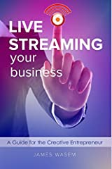 Live Streaming Your Business: A Guide for the Creative Entrepreneur Paperback