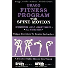 Bragg Fitness Program With Spine Motion: Unique Exercises to Banish Backaches