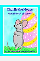 Charlie the Mouse and the Gift of Easter Paperback