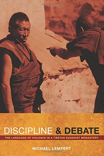 Discipline and Debate: The Language of Violence in a Tibetan Buddhist Monastery by University of California Press