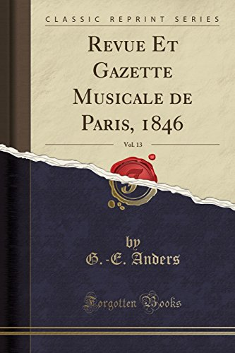 Revue Et Gazette Musicale de Paris, 1846, Vol. 13 (Classic Reprint) (French Edition)