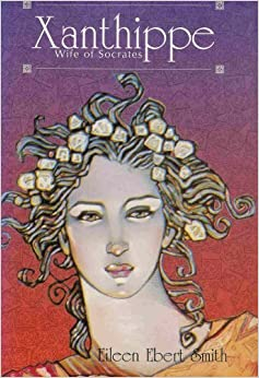 Xanthippe, Wife of Socrates: Eileen Ebert Smith