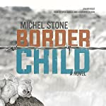 Border Child: A Novel | Michel Stone
